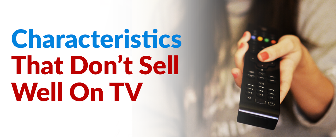 Characteristics That Don't Sell Well on TV