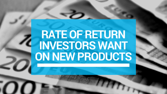Rate of Return Investors Want on New Products
