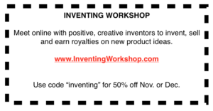 So don't borrow money for your invention. Also the best way to invent is with low cost, high return strategy.